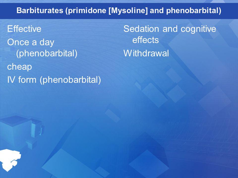 Barbiturates (primidone [Mysoline] and phenobarbital)